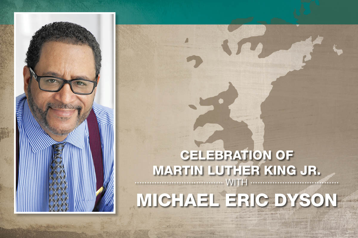 Slide with photo of Michael Dyson; Text (on background with Martin Luther King Jr.'s image in the background): Celebration of Martin Luther King Jr./ Michael Eric Dyson