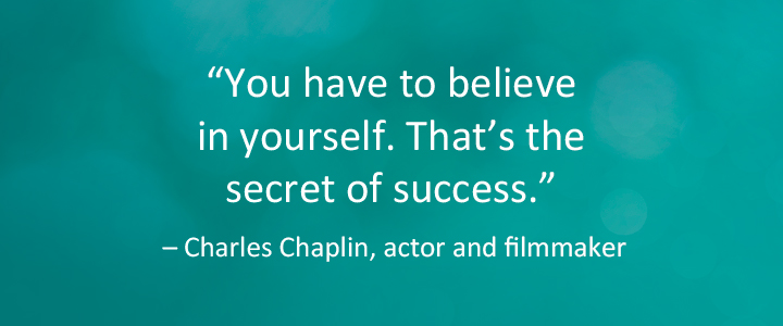 You have to believe in yourself. That's the secret of success.