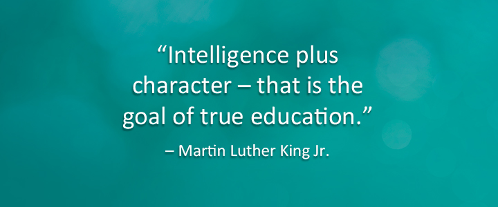 Intelligence plus character, that is the goal of true education.