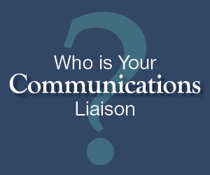 Who is Your Communications Liaison?