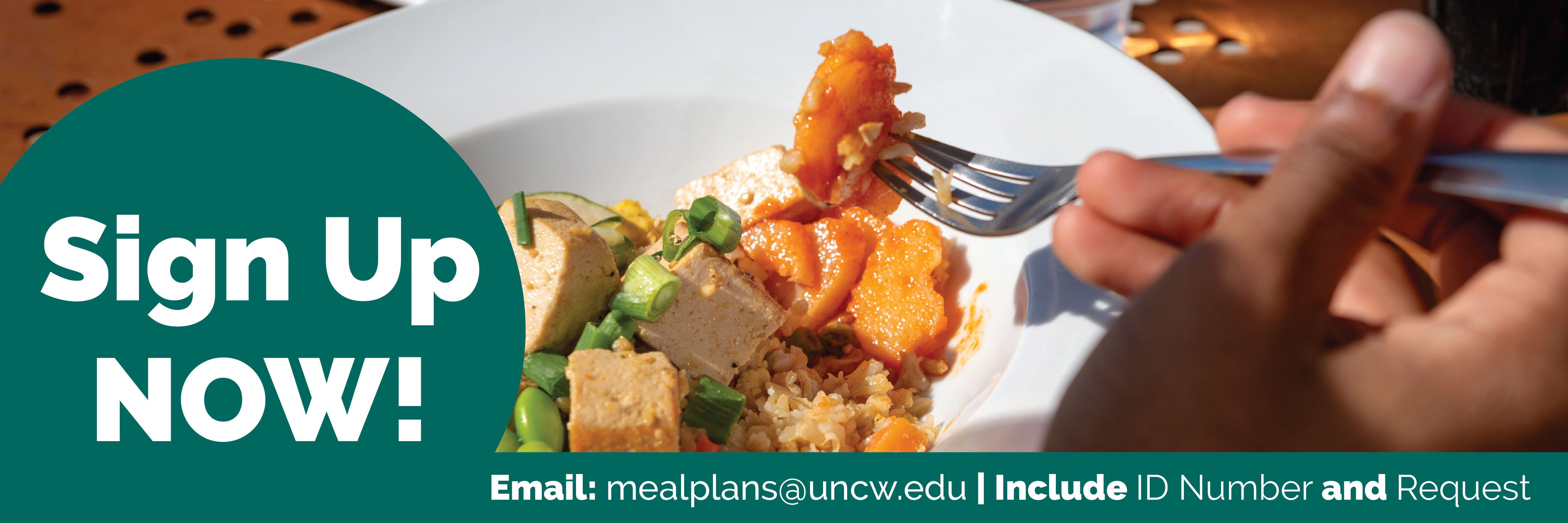 Sign up now! Email mealplans@uncw.edu; include ID number and request