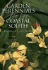 Garden Perennials for the Coastal South, by Barbara Sullivan